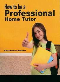 How To Be A Professional Home Tutor